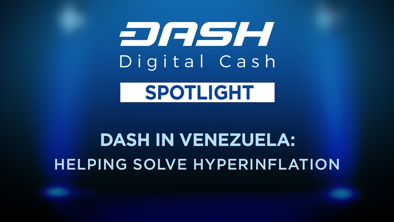 Dash Spotlight: Dash Is Helping Solve Hyperinflation in Venezuela – Video